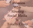7-reasons-why-abusing-social-media-is-totally-crazy