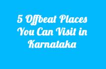 5-Offbeat-PlacesYou-Can-Visit-in-Karnataka