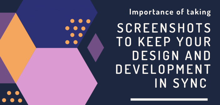 Importance Of Taking Screenshots To Keep Your Design & Development Process In Sync