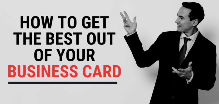 How to Get the Best Out of Your Business Card